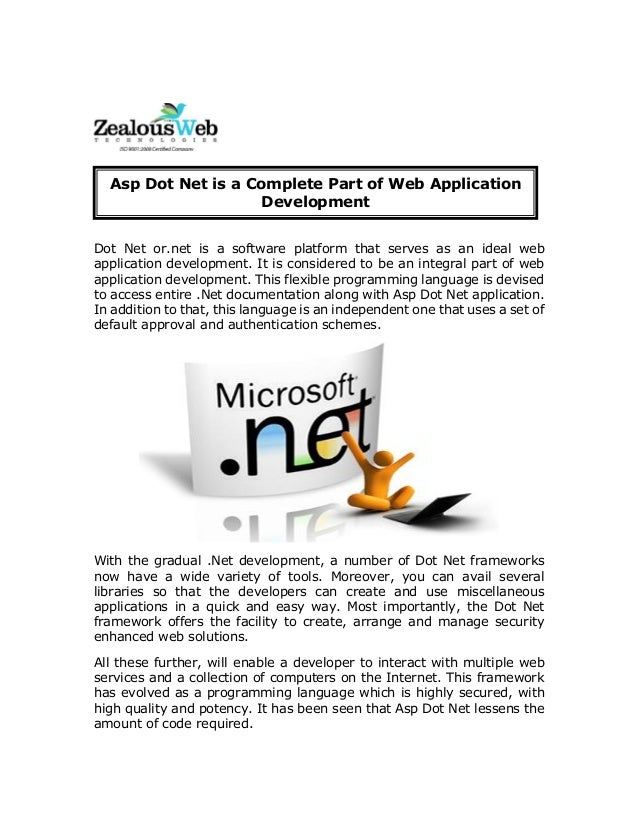 Dot Net or.net is a software platform that serves as an ideal web application development. It is considered to be an integ...