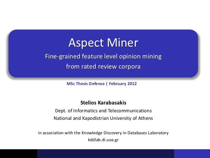 Aspect Miner   Fine-grained feature level opinion mining          from rated review corpora              MSc Thesis Defens...