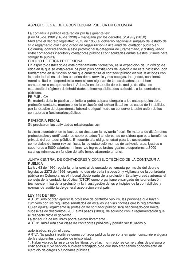 ASPECTO LEGAL DE LA CONTADURIA PÚBLICA EN COLOMBIALa contaduría pública está regida por la siguiente ley:(Ley 145 de 1960 ...