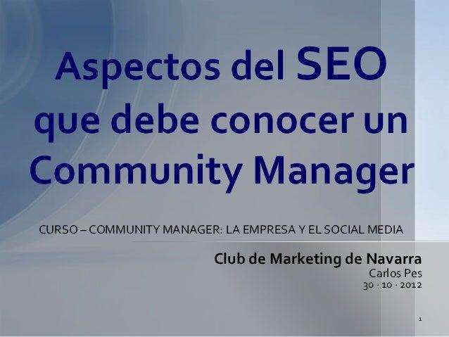 Aspectos del SEOque debe conocer unCommunity ManagerCURSO – COMMUNITY MANAGER: LA EMPRESA Y EL SOCIAL MEDIA               ...