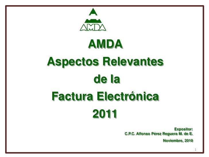 AMDA<br />Aspectos Relevantes<br />de la <br />Factura Electrónica <br />2011<br />Expositor: <br />C.P.C. Alfonso Pérez R...