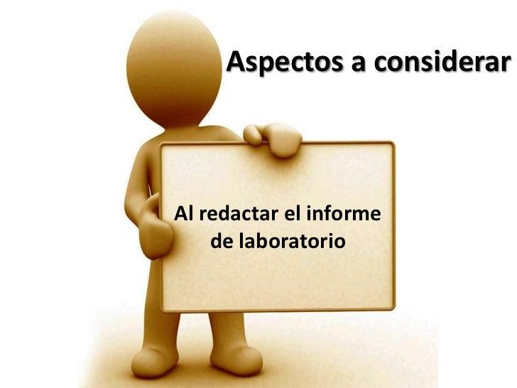 Aspectos a considerar<br />Al redactar el informe de laboratorio<br />