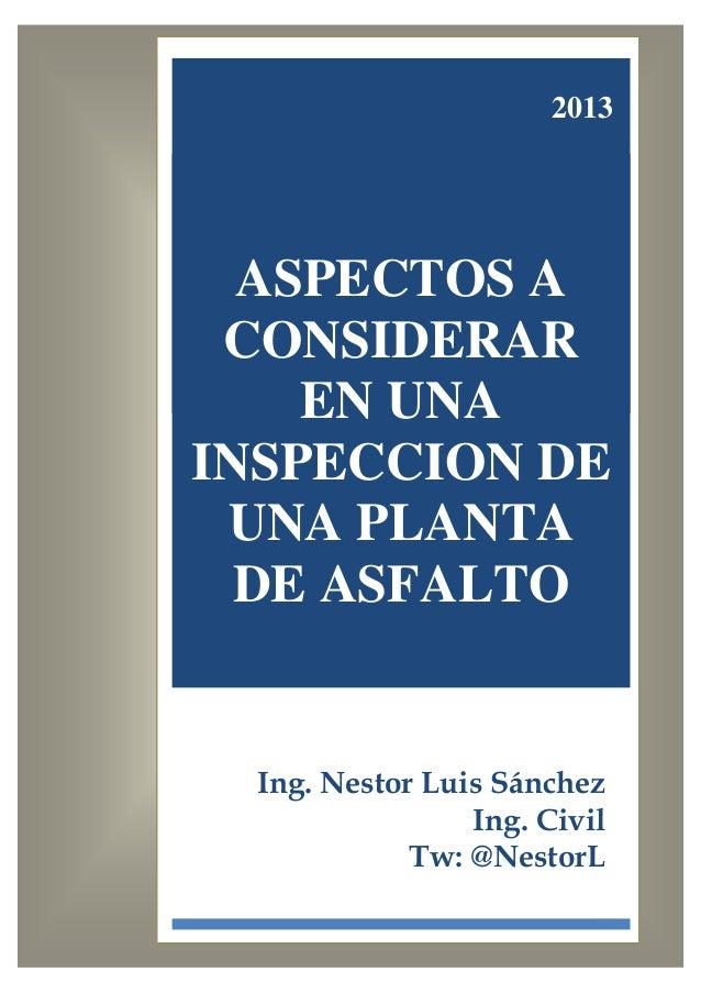 2013Ing. Nestor Luis SánchezIng. CivilTw: @NestorLASPECTOS ACONSIDERAREN UNAINSPECCION DEUNA PLANTADE ASFALTO