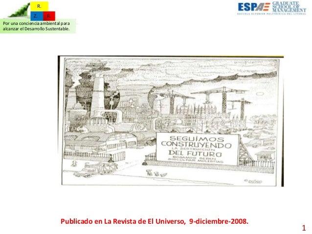 1 Publicado en La Revista de El Universo, 9-diciembre-2008. Por una conciencia ambiental para alcanzar el Desarrollo Suste...