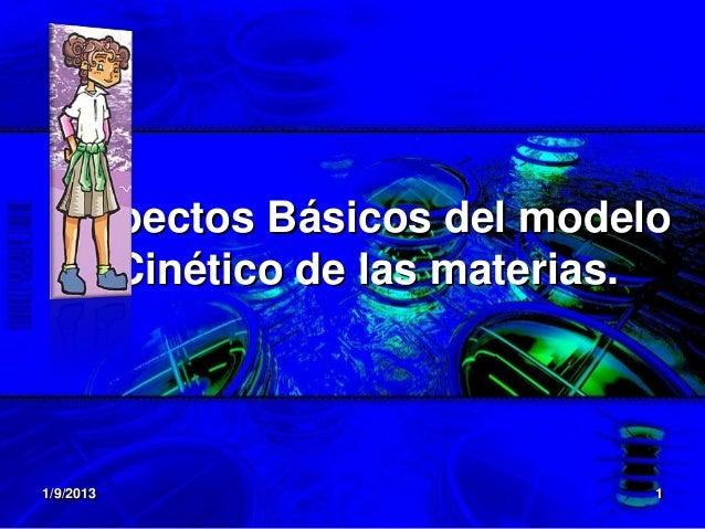 Aspectos Básicos del modelo    Cinético de las materias.1/9/2013                    1
