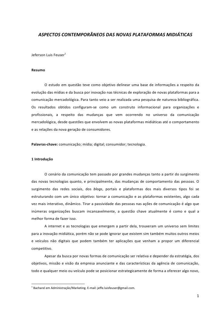 ASPECTOS CONTEMPORÂNEOS DAS NOVAS PLATAFORMAS MIDIÁTICASJeferson Luis Feuser1Resumo           O estudo em questão teve com...