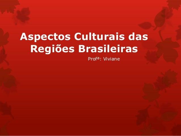 Aspectos Culturais das Regiões Brasileiras Profª: Viviane
