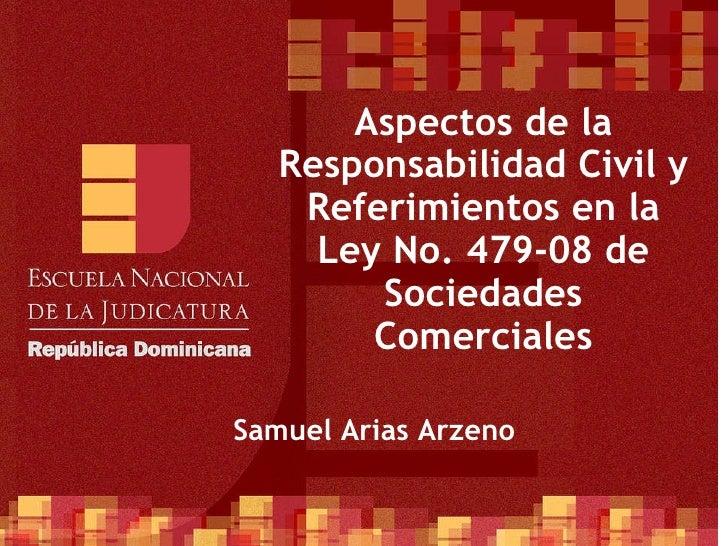 Samuel Arias Arzeno Aspectos de la Responsabilidad Civil y Referimientos en la Ley No. 479-08 de Sociedades Comerciales