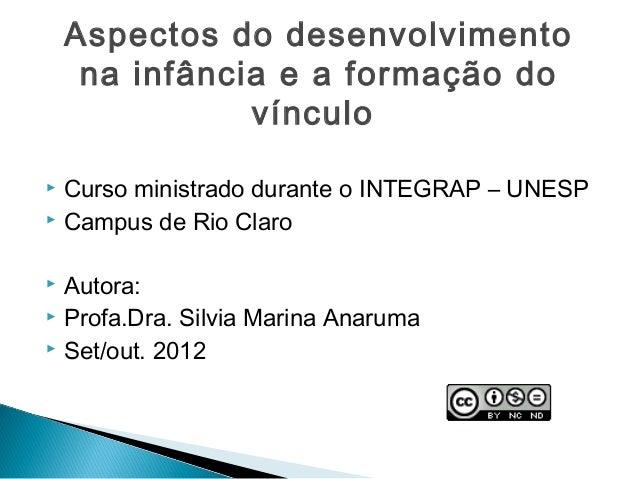 Aspectos do desenvolvimento     na infância e a formação do               vínculo Curso ministrado durante o INTEGRAP – U...