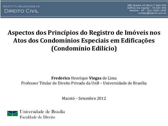Universidade de Brasília Faculdade de Direito Aspectos dos Princípios do Registro de Imóveis nos Atos dos Condomínios Espe...