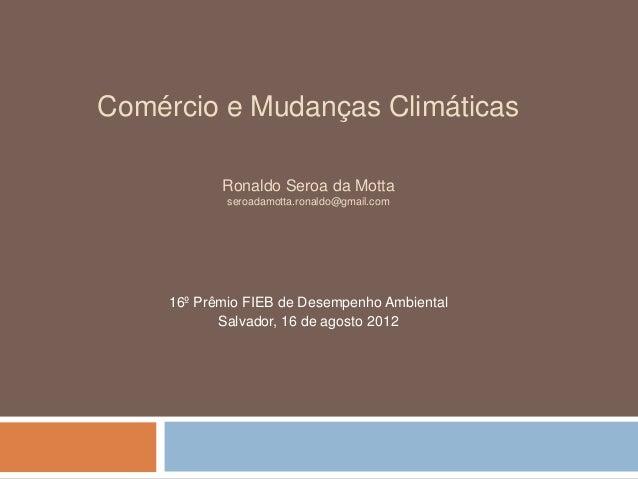 Comércio e Mudanças Climáticas            Ronaldo Seroa da Motta             seroadamotta.ronaldo@gmail.com     16º Prêmio...