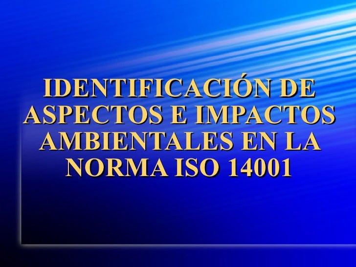 IDENTIFICACIÓN DE ASPECTOS E IMPACTOS AMBIENTALES EN LA NORMA ISO 14001