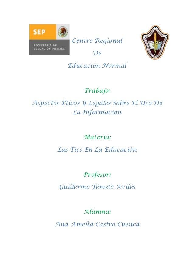 Centro Regional                   De           Educación Normal                Trabajo:Aspectos Éticos Y Legales Sobre El ...