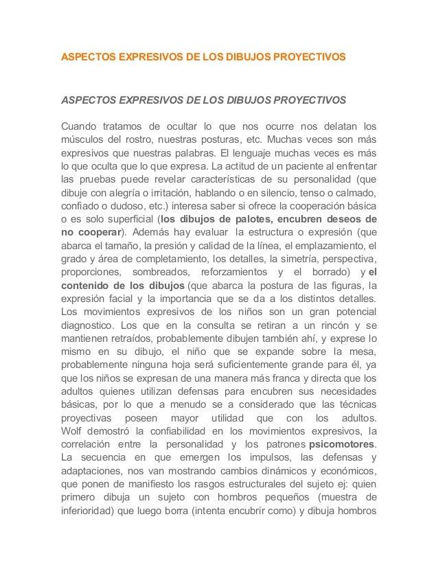 ASPECTOS EXPRESIVOS DE LOS DIBUJOS PROYECTIVOS  ASPECTOS EXPRESIVOS DE LOS DIBUJOS PROYECTIVOS Cuando tratamos de ocultar ...