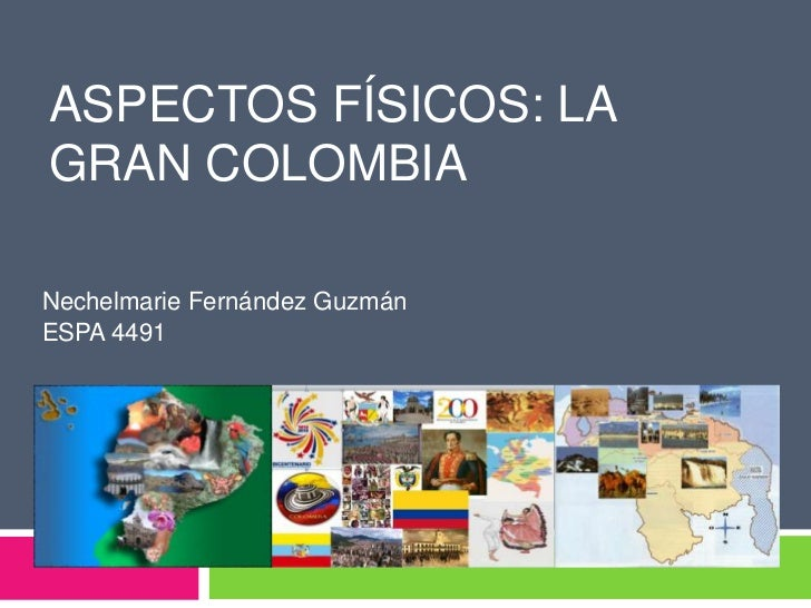 ASPECTOS FÍSICOS: LAGRAN COLOMBIANechelmarie Fernández GuzmánESPA 4491
