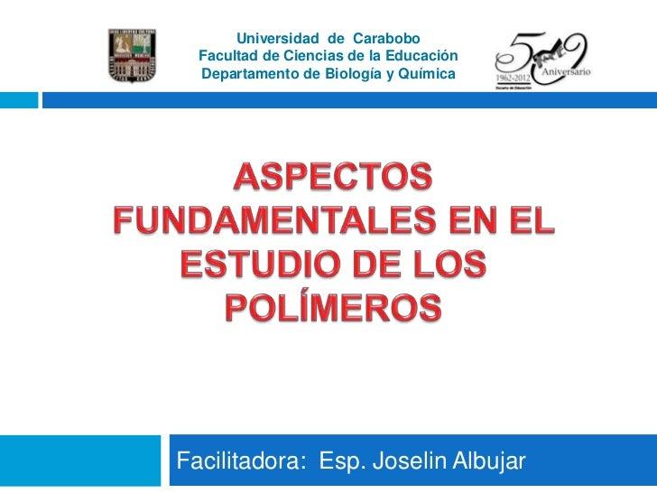 Universidad de Carabobo  Facultad de Ciencias de la Educación  Departamento de Biología y QuímicaFacilitadora: Esp. Joseli...