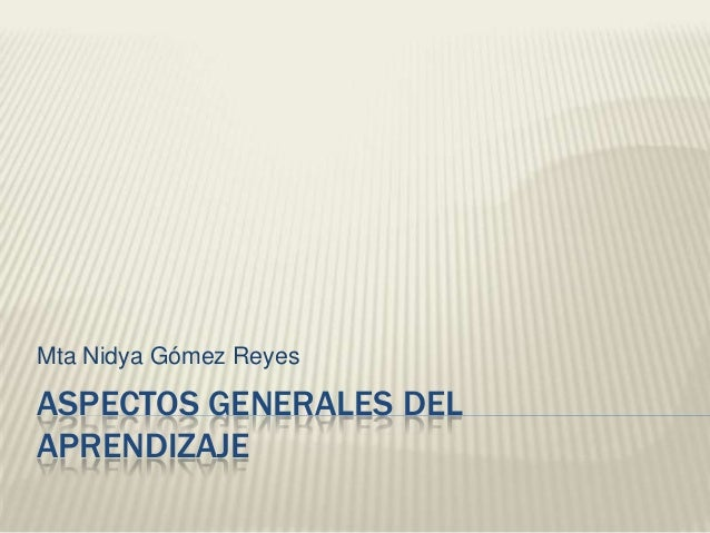 Mta Nidya Gómez ReyesASPECTOS GENERALES DELAPRENDIZAJE