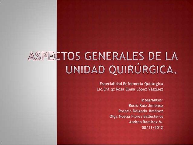 Especialidad Enfermería QuirúrgicaLic.Enf.qx Rosa Elena López Vázquez                       Integrantes:                Ro...