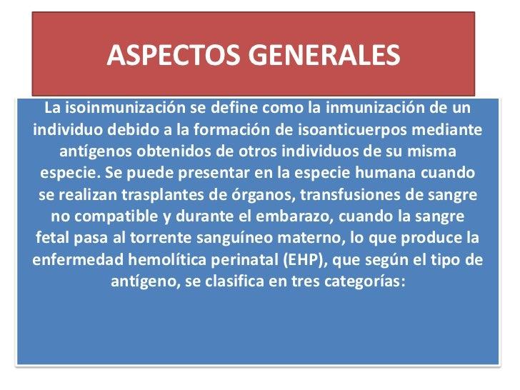 ASPECTOS GENERALES<br />La isoinmunización se define como la inmunización de un<br />individuo debido a la formación de is...