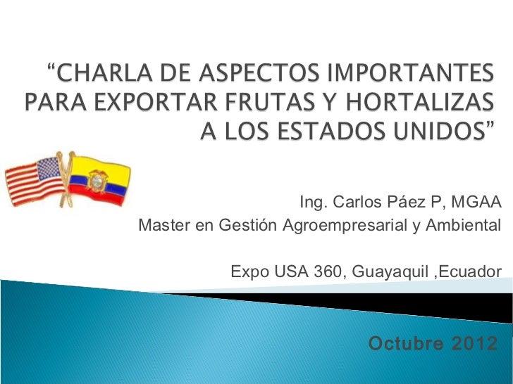 Ing. Carlos Páez P, MGAAMaster en Gestión Agroempresarial y Ambiental           Expo USA 360, Guayaquil ,Ecuador          ...