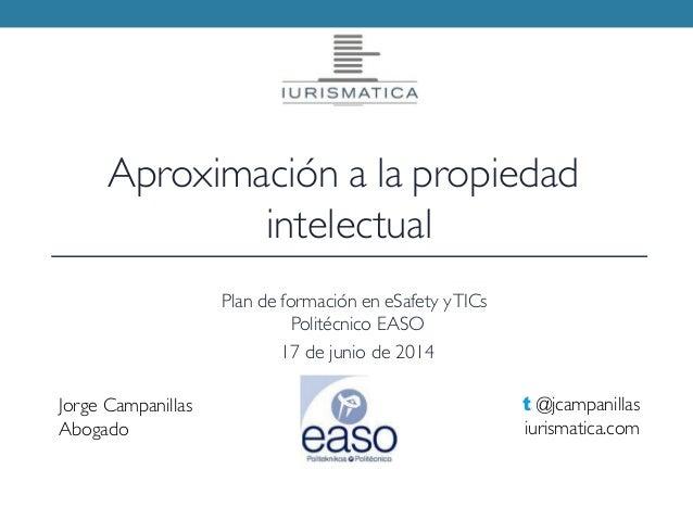 Jorge Campanillas Abogado t @jcampanillas iurismatica.com Aproximación a la propiedad intelectual Plan de formación en eSa...