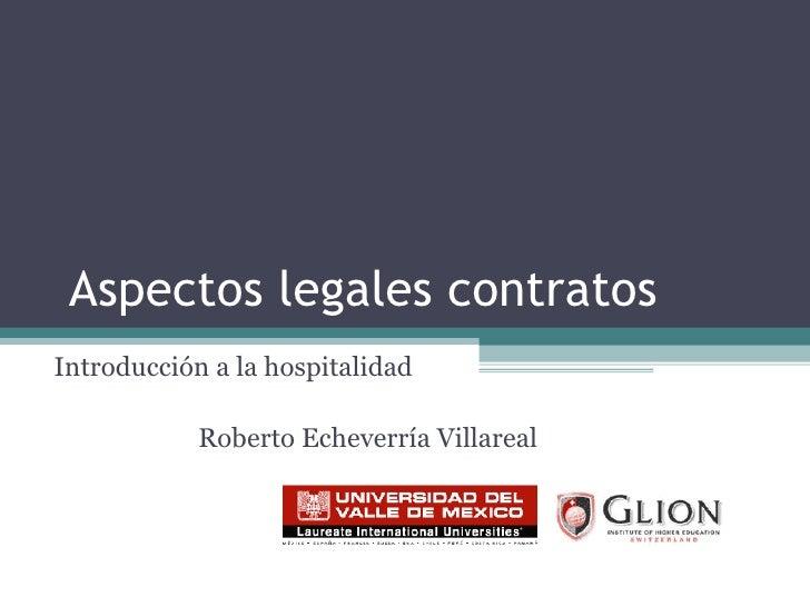 Aspectos legales contratos Introducción a la hospitalidad Roberto Echeverría Villareal