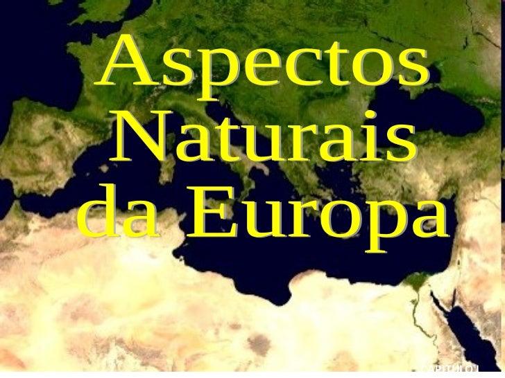 Aspectos  Naturais  da Europa CAPITULO I