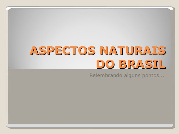ASPECTOS NATURAIS DO BRASIL Relembrando alguns pontos...