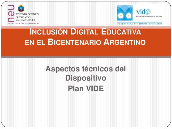 Inclusión Digital Educativa en el Bicentenario Argentino<br />Aspectos técnicos del Dispositivo<br />Plan VIDE<br />