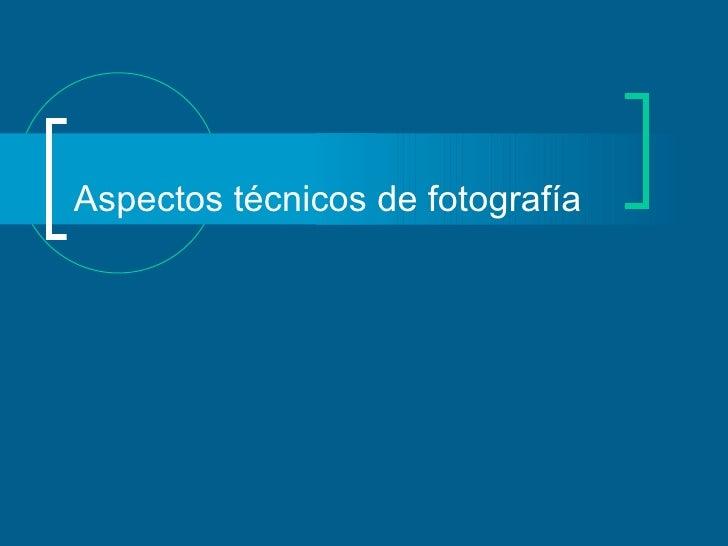 Aspectos técnicos de fotografía
