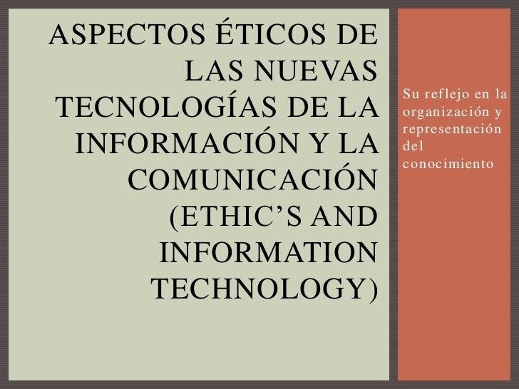 Aspectos Éticos de las nuevas tecnologías de la información y la comunicación (ethic's and informationtechnology)<br />Su ...