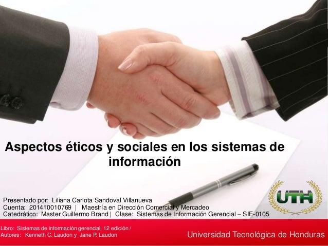 Aspectos éticos y sociales en los sistemas de información Libro: Sistemas de información gerencial, 12 edición / Autores: ...