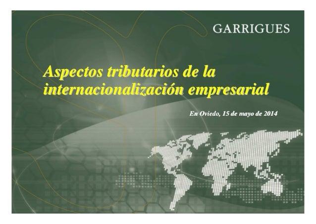 Aspectos tributarios de laAspectos tributarios de la internacionalizaciinternacionalizacióón empresarialn empresarial En O...