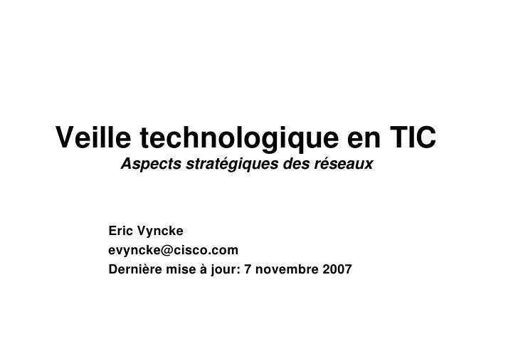 Veille technologique en TIC Aspects stratégiques des réseaux Eric Vyncke [email_address] Dernière mise à jour: 7 novembre ...