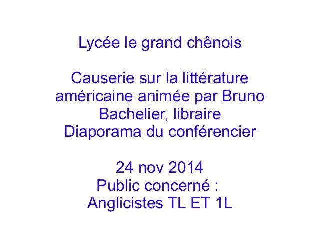 Lycée le grand chênois Causerie sur la littérature américaine animée par Bruno Bachelier, libraire Diaporama du conférenci...