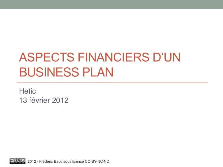 ASPECTS FINANCIERS D'UNBUSINESS PLANHetic13 février 2012  2012 - Frédéric Baud sous licence CC-BY-NC-ND