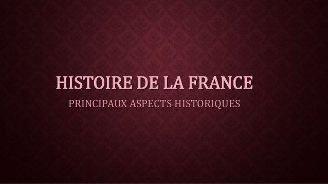 HISTOIRE DE LA FRANCE  PRINCIPAUX ASPECTS HISTORIQUES