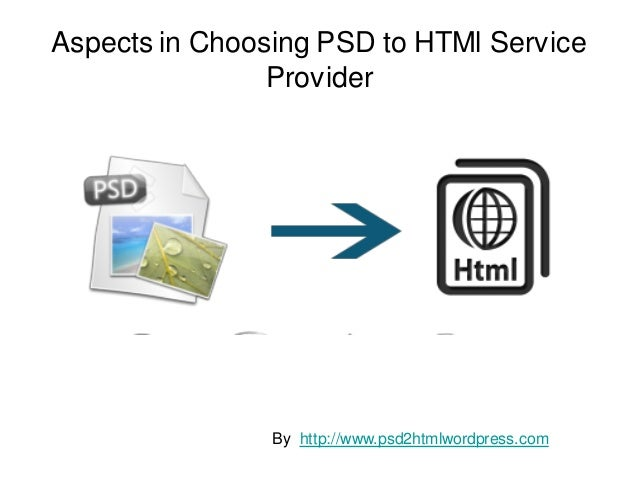 Aspects in Choosing PSD to HTMl Service                Provider                By http://www.psd2htmlwordpress.com