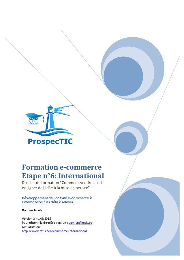 """Formation  e-‐commerce   Etape  n°6:  International   Dossier  de  formation  """"Comment  ven..."""