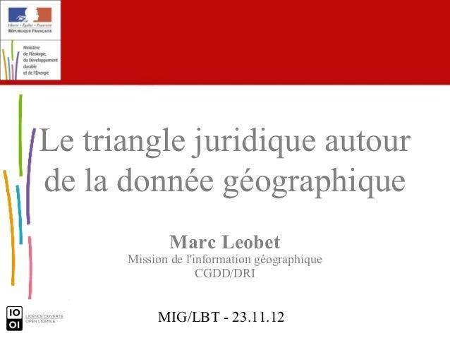 Le triangle juridique autourde la donnée géographique             Marc Leobet      Mission de linformation géographique   ...