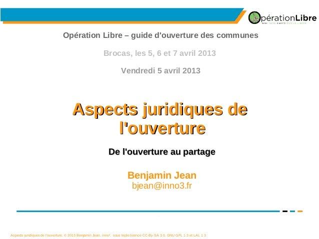 Aspects juridiques de l'ouverture, © 2013 Benjamin Jean, inno³, sous triple licence CC-By-SA 3.0, GNU GFL 1.3 et LAL 1.3 1...