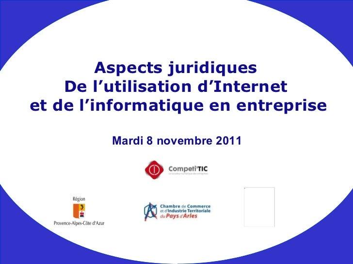 Mardi 8 novembre 2011 Aspects juridiques De l'utilisation d'Internet et de l'informatique en entreprise