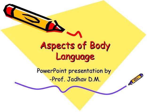 Aspects of Body Language PowerPoint presentation by -Prof. Jadhav D.M.