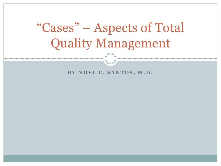 "By Noel C. Santos, M.D.<br />""Cases"" – Aspects of Total Quality Management<br />"