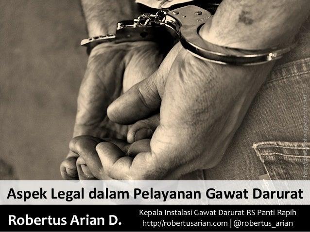 http://wac.450f.edgecastcdn.net    Aspek  Legal  dalam  Pelayanan  Gawat  Darurat   Robertus  Arian  D....