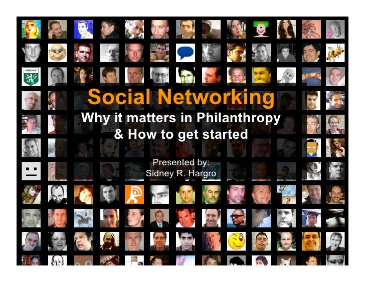 Social Networking Why it matters in Philanthropy     & How to get started           Presented by:          Sidney R. Hargro
