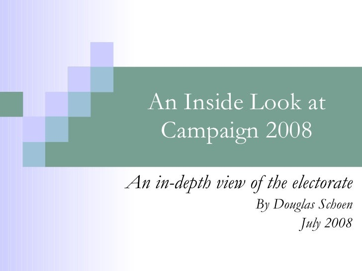 An Inside Look at Campaign 2008 An in-depth view of the electorate By Douglas Schoen July 2008