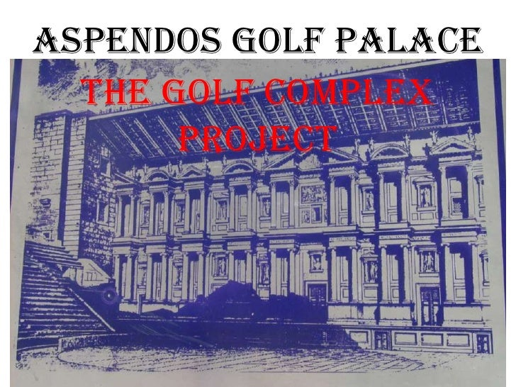 09.05.2010<br />ASPENDOS GOLF PALACE<br />THE GOLF COMPLEX PROJECT<br />