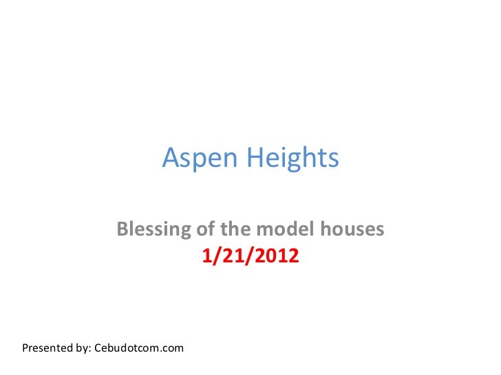 Aspen Heights                Blessing of the model houses                         1/21/2012Presented by: Cebudotcom.com