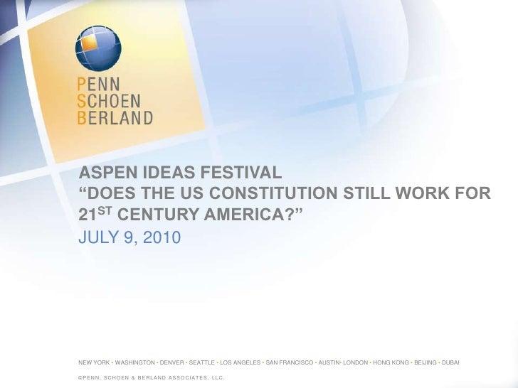 "Aspen Ideas Festival""Does the US Constitution Still Work for 21st Century America?""<br />July 9, 2010<br />©Penn, schoen &..."